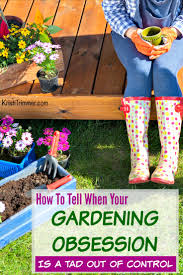 to tell when your gardening obsession is a tad out of control