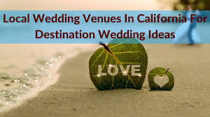 local wedding venues local wedding venues in california for destination wedding ideas