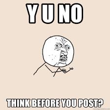Yu No Meme Generator - y u no think before you post y u no meme generator