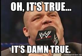 True Meme - oh it s true it s damn true wwf kurt angle true meme generator