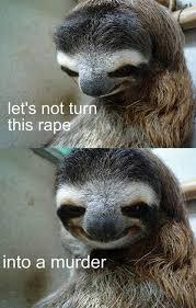 Sloth Meme Rape - sloth rape meme 28 images rape sloth meme funny www imgkid com