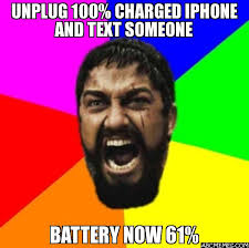 I Phone Meme - unplug 100 charged iphone and text someone battery now 61 sparta