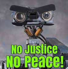 Peace Meme - iseerobots johnny 5 no justice no peace meme by iceberg 13
