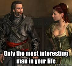 The Most Interesting Man Meme - only the most interesting man in your life ezio quickmeme