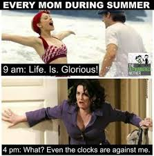 Hysterical Memes - 24 hysterical memes about the struggle that is summer break with kids