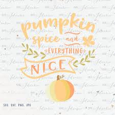 free pumpkin svg svg sayings pumpkin spice and everything nice svg