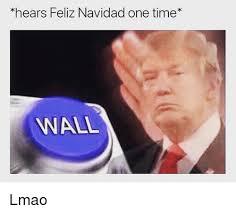 Meme Wall - hears feliz navidad one time wall lmao funny meme on me me