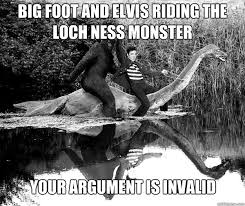 Loch Ness Monster Meme - big foot and elvis riding the loch ness monster your argument is