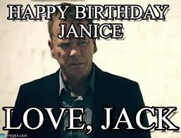 Jack Bauer Meme - happy birthday janice jack bauer meme on memegen