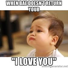 I Love You Bae Meme - when bae doesn t return your i love you cute sad baby meme