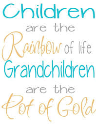 children are the rainbow of life grandchildren are the pot of