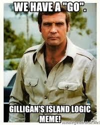 Six Meme - we have a go gilligan s island logic meme six million dollar