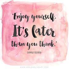enjoy yourself it s later than you think chinese proverbs proverbs and