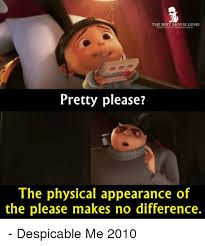 Dispicable Me Memes - the best movie lines pretty please the physical appearance of the