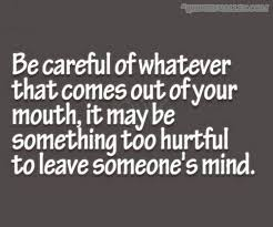 Think Before You Text Your - be careful of whatever that comes out of your mouth quotes such