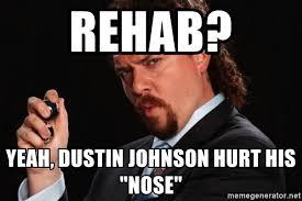 Rehab Meme - rehab yeah dustin johnson hurt his nose kenny powers ss meme
