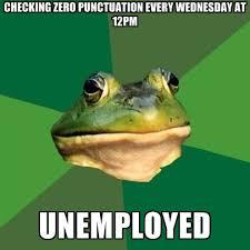 Punctuation Meme - checking zero punctuation every wednesday at 12pm unemployed