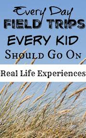 real field trips to common places your children need to take