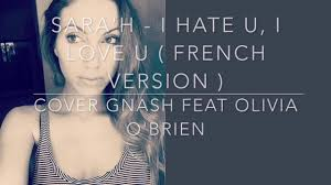 yutube m thm bn em i hate u i love u french version gnash ft olivia o brien