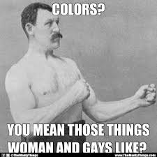 Manly Man Meme - overly manly man the manly things