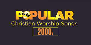 best christian worship songs christian worship songs of the 2000s