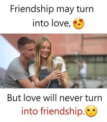 Memes Friendship - dopl3r com memes friendship may turn into love but love will