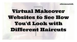 7 virtual makeover websites to see how you u0027d look with different u2026