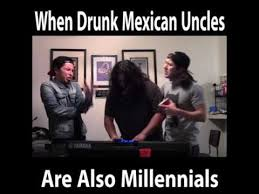 Drunk Mexican Meme - when mexican drunk uncles are also millennials youtube