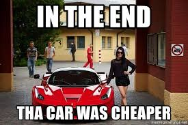 Car Girl Meme - in the end tha car was cheaper ferrari girl meme generator