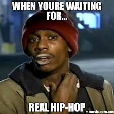 Hip Hop Memes - when youre waiting for real hip hop meme crack rock tyrone