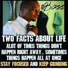Grinding Meme - two facts about life alot of times things don t happen right away