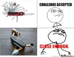 Close Enough Meme - close enough meme 27 dump a day