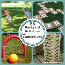 Backyard Activities For Kids Father U0027s Day Gift Ideas 3 Things Dads Really Want My Kids U0027 Adventures