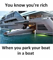 Boat Meme - you know you re rich when you park your boat in a boat meme on me me