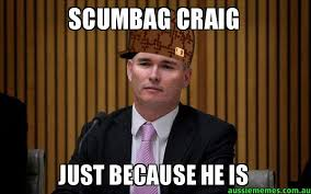 Craig Meme - scumbag craig just because he is scumbag craig aussie memes