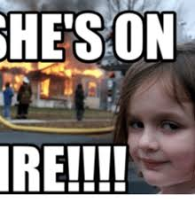 Fire Girl Meme - ire on ire meme on me me