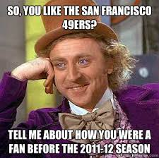 San Francisco 49ers Memes - so you like the san francisco 49ers tell me about how you were a
