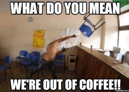 What Do You Do Memes - 50 of the funniest coffee memes on the internet