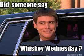 Wednesday Funny Meme - meme maker did someone say whiskey wednesday 5