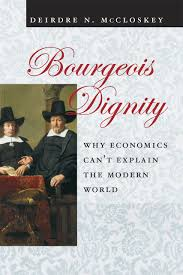 bourgeois dignity why economics can u0027t explain the modern world by