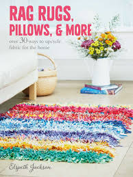 Rag Rugs For Kitchen Rag Rugs Pillows And More Over 30 Ways To Upcycle Fabric For