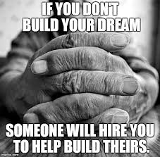 Build Your Meme - if you don t build your own dream imgflip