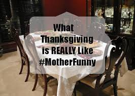 what thanksgiving is really like and nickmom motherfunny about