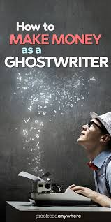 how to make money as a ghostwriter proofread anywhere