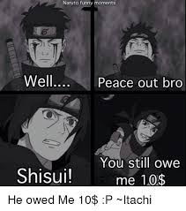 Naruto Funny Memes - naruto funny moments well peace out bro you still owe shisui me 10