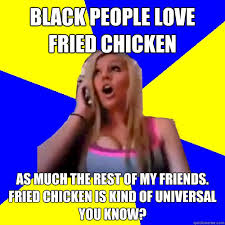Black Love Memes - black people love fried chicken as much the rest of my friends
