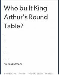Meme Table - who built king arthur s round table sir cumference had jokes