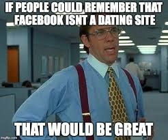Meme Dating Site - that would be great meme imgflip