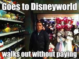 Disneyland Memes - goes to disneyworld walks out without paying unimpressed