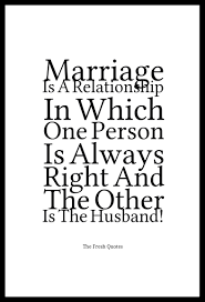 wedding slogans marriage is a relationship in which one person is always right and